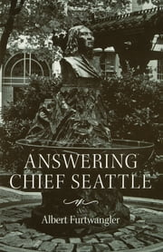 Answering Chief Seattle ebook by Albert Furtwangler