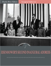 Inaugural Addresses: President Dwight Eisenhowers Second Inaugural Address (Illustrated) ebook by Dwight Eisenhower