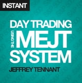 Day Trading Using the MEJT System - A proven approach for trading the S&P 500 Index ebook by Jeffrey Tennant