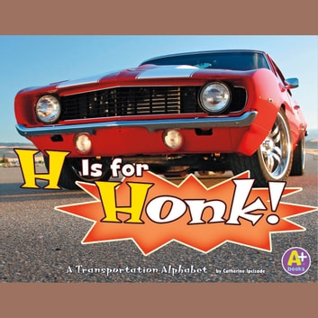 H Is for Honk! - A Transportation Alphabet audiobook by Catherine Ipcizade