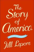 The Story of America - Essays on Origins ebook by Jill Lepore