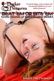 Beat 'Em or Bite 'Em: Erotic Stories of Breasts and BDSM ebook by Matt Nicholson