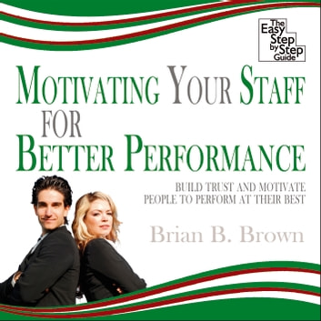 Motivating Your Staff for Better Performance - Build Trust and Motivate People audiobook by Brian B. Brown