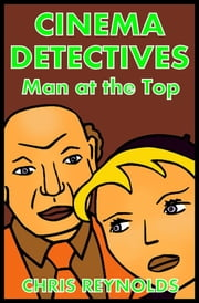 Cinema Detectives: Man at the Top ebook by Chris Reynolds