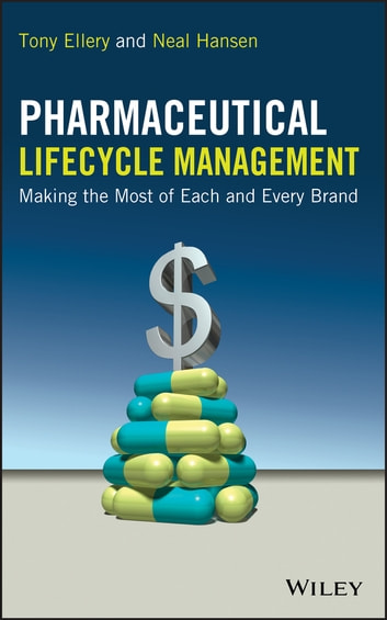 Pharmaceutical Lifecycle Management - Making the Most of Each and Every Brand ebook by Tony Ellery,Neal Hansen