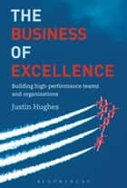 The Business of Excellence ebook by Justin Hughes