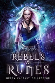 Rebels & Runes - An Urban Fantasy Boxed Set Collection ebook by Monica Corwin, Alexis Kade, Victoria DeLuis,...