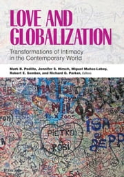 Love and Globalization: Transformations of Intimacy in the Contemporary World ebook by Padilla, Mark B.