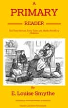 A Primary Reader ebook by E Louise Smythe, Classic Literature Downloads