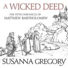 A Wicked Deed - The Fifth Matthew Bartholomew Chronicle audiobook by Susanna Gregory