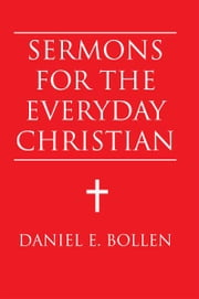 Sermons for the Everyday Christian ebook by Daniel E. Bollen