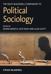 The Wiley-Blackwell Companion to Political Sociology ebook by Edwin Amenta,Kate Nash,Alan Scott