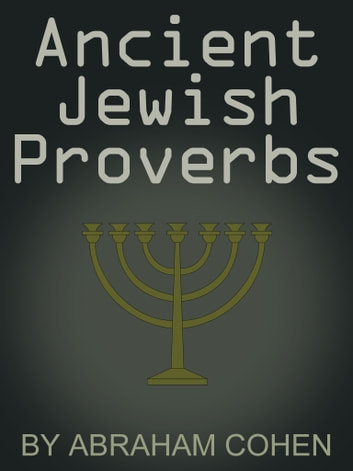 Ancient Jewish Proverbs ebook by Abraham Cohen