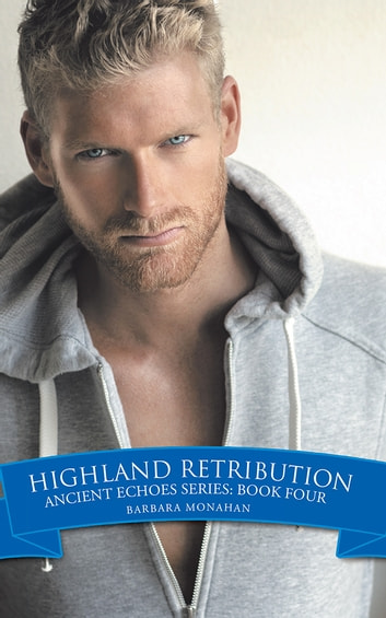 Highland Retribution - Ancient Echoes Series: Book Four ebook by Barbara Monahan