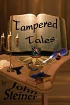 Tampered Tales ebook by John Steiner