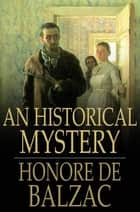 An Historical Mystery - The Gondreville Mystery ebook by Honore de Balzac, Katharine Prescott Wormeley
