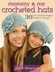 Mommy & Me Crocheted Hats - 30 Fun & Stylish Designs for Kids of All Ages ebook by Kristi Simpson