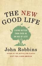 The New Good Life ebook by John Robbins