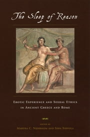 The Sleep of Reason - Erotic Experience and Sexual Ethics in Ancient Greece and Rome ebook by Martha C. Nussbaum,Juha Sihvola