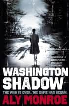 Washington Shadow - Peter Cotton Thriller 2: The second 'addictive' spy thriller eBook by Aly Monroe
