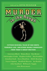 Murder in the Rough - Original Tales of Bad Shots, Terrible Lies, and Other Deadly Handicaps from Today's Great Writers ebook by Otto Penzler