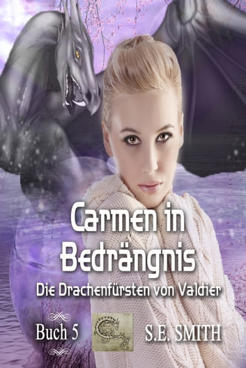 Carmen in Bedrängnis - Die Drachenfürsten von Valdier Buch 5 eBook by S.E. Smith