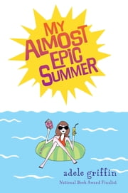 My Almost Epic Summer ebook by Adele Griffin