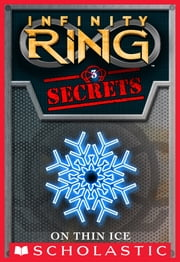 Infinity Ring Secrets #3: On Thin Ice ebook by E. W. Clarke