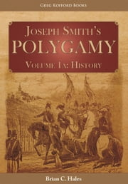 Joseph Smiths Polygamy Volume 1a: History ebook by Brian C. Hales