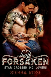 Forsaken - Star Crossed MC Lovers, #2 ebook by Sierra Rose