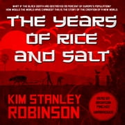 The Years of Rice and Salt audiobook by Kim Stanley Robinson