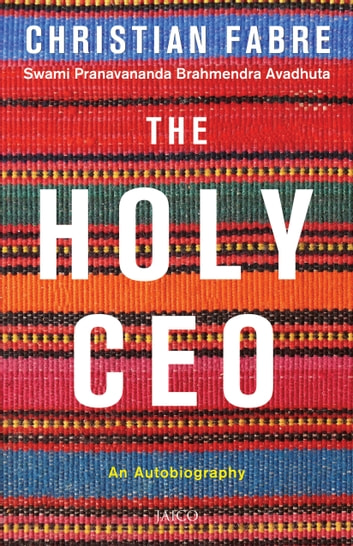 The Holy CEO: An Autobiography ebook by Christian Fabre  Swami Pranavananda Brahmendra Avadhuta