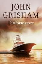 L'informatore ebook by John Grisham