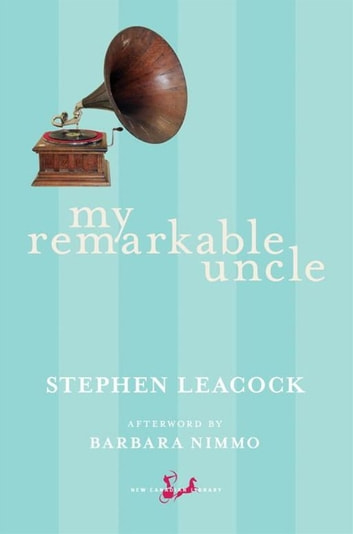 My Remarkable Uncle ebook by Stephen Leacock,Barbara Nimmo
