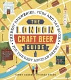 The London Craft Beer Guide - The best breweries, pubs and tap rooms for the best artisan brews ebook by Brad Evans, Jonny Garrett