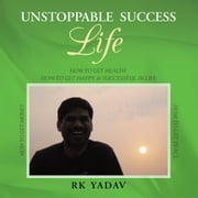 UNSTOPPABLE SUCCESS LIFE ebook by RK YADAV
