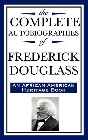 The Complete Autobiographies of Frederick Douglass ebook by Frederick Douglass