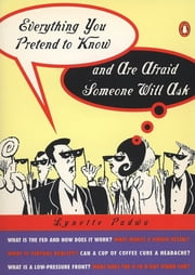 Everything You Pretend to Know And Are Afraid Someone Will Ask ebook by Lynette Padwa