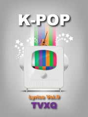 K-Pop Lyrics Vol.9 - TVXQ! ebook by Jonghan Kim,Sangoh Bae