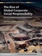 The Rise of Global Corporate Social Responsibility - Mining and the Spread of Global Norms ebook by Professor Hevina S. Dashwood