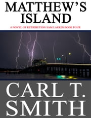 MATTHEW'S ISLAND - A NOVEL OF RETRIBUTION ebook by CARL T. SMITH