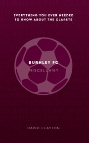 Burnley FC Miscellany ebook by David Clayton