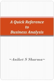 A Quick Reference to Business Analysis ebook by Aniket S Sharma