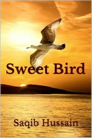 Sweet Bird ebook by Saqib Hussain