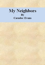 My Neighbors ebook by Caradoc Evans