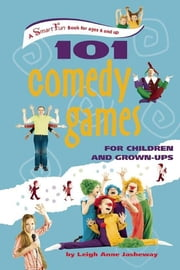101 Comedy Games for Children and Grown-Ups ebook by Leigh Anne Jasheway