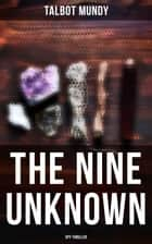 The Nine Unknown (Spy Thriller) ebook by Talbot Mundy