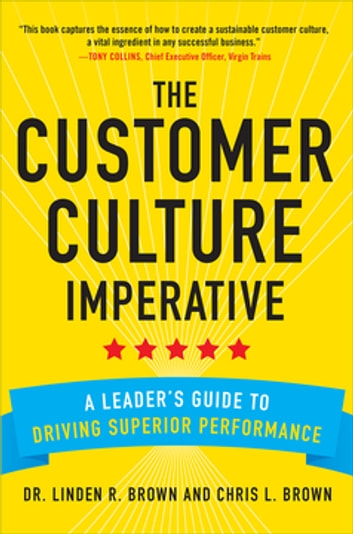 The Customer Culture Imperative: A Leader's Guide to Driving Superior Performance ebook by Linden Brown,Christopher Brown
