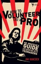 How to Volunteer Like a Pro ebook by Jim Hancock