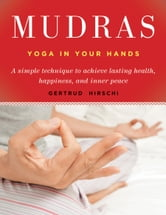Mudras - Yoga in Your Hands ebook by Hirschi, Gertrud